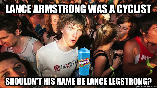 lance armstrong was a cyclist shouldnt his name be lance le -