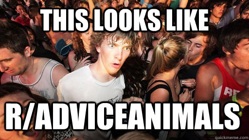 this looks like radviceanimals  - Sudden Clarity Clarence