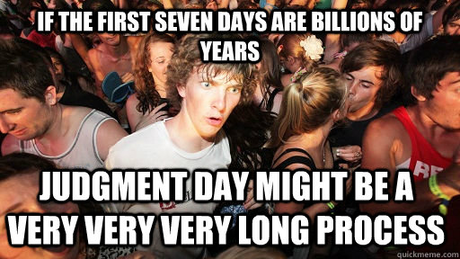if the first seven days are billions of years judgment day m - Sudden Clarity Clarence