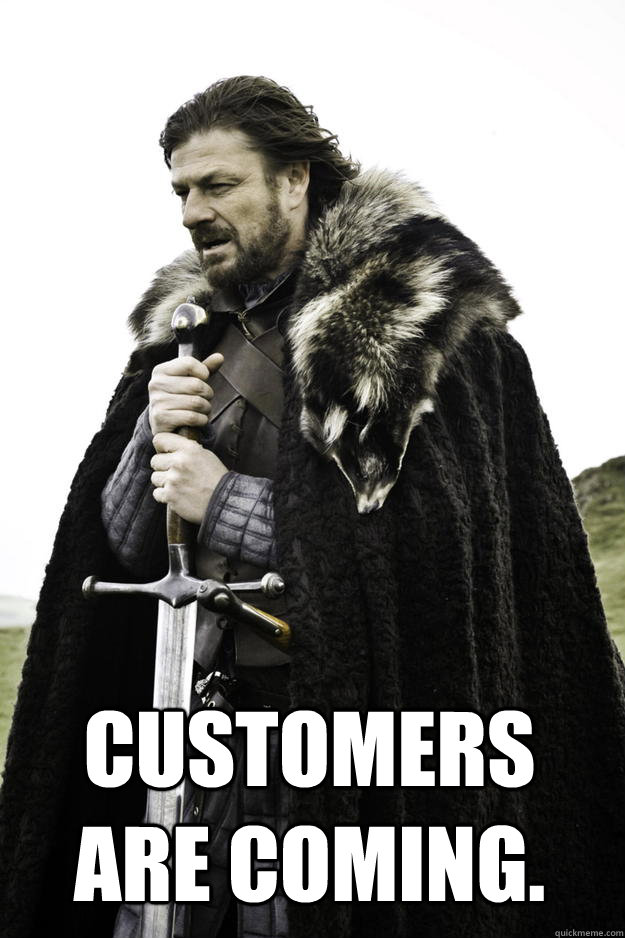 customers are coming - Winter is coming
