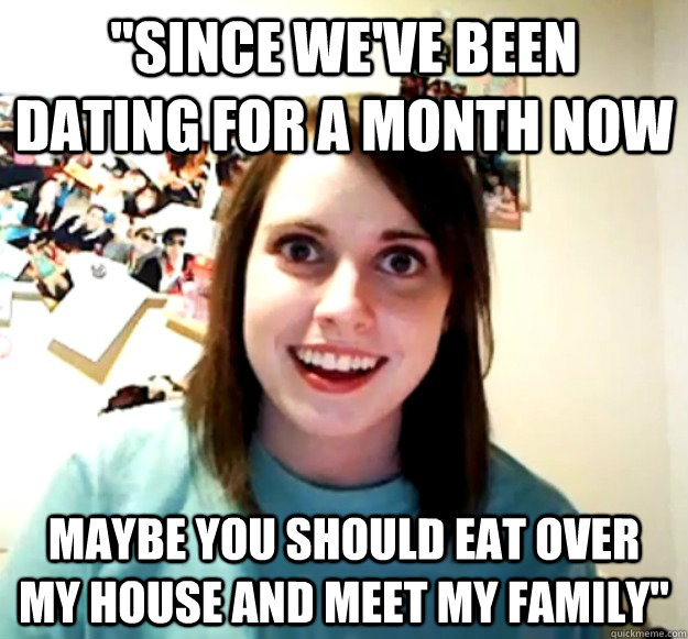 since weve been dating for a month now maybe you should ea - Overly Attached Girlfriend