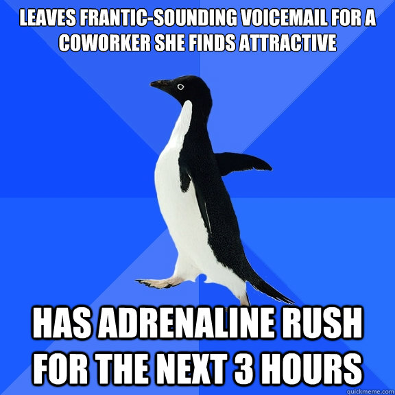 leaves franticsounding voicemail for a coworker she finds a - Socially Awkward Penguin
