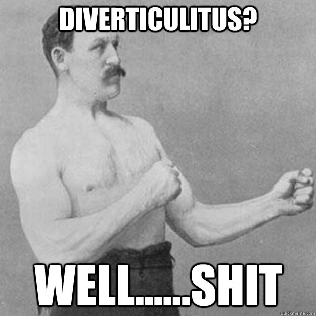diverticulitus wellshit - overly manly man