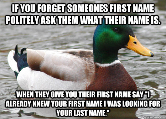 if you forget someones first name politely ask them what the - Actual Advice Mallard