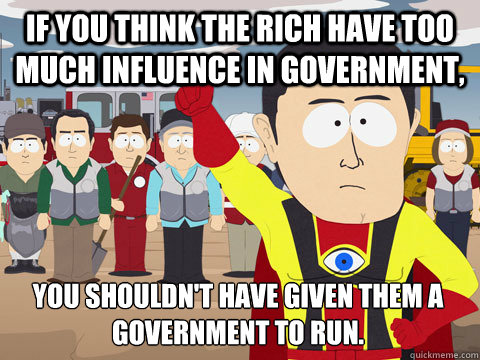 if you think the rich have too much influence in government - Captain Hindsight