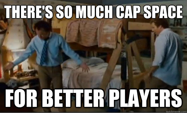 theres so much cap space for better players - Stepbrothers Activities