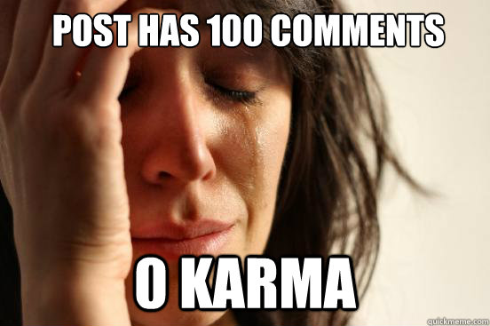 post has 100 comments 0 karma - First World Problems