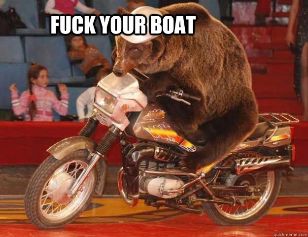 fuck your boat - Motobear