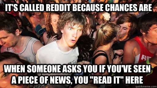its called reddit because chances are when someone asks you - Sudden Clarity Clarence