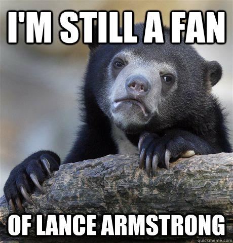 im still a fan of lance armstrong - Confession Bear
