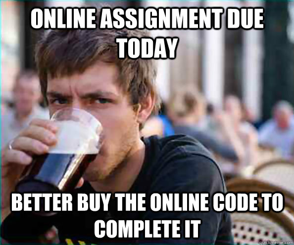 online assignment due today better buy the online code to co - Lazy College Senior