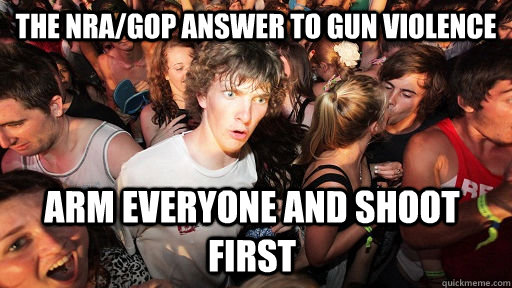 the nragop answer to gun violence arm everyone and shoot fi - Sudden Clarity Clarence