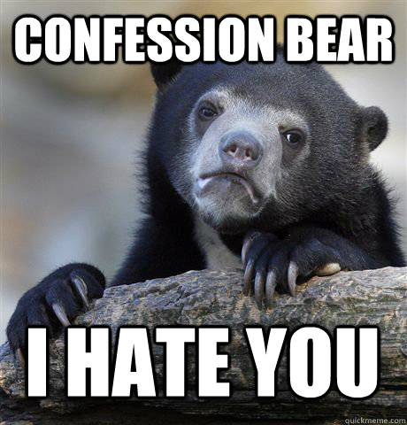 confession bear i hate you - Confession Bear
