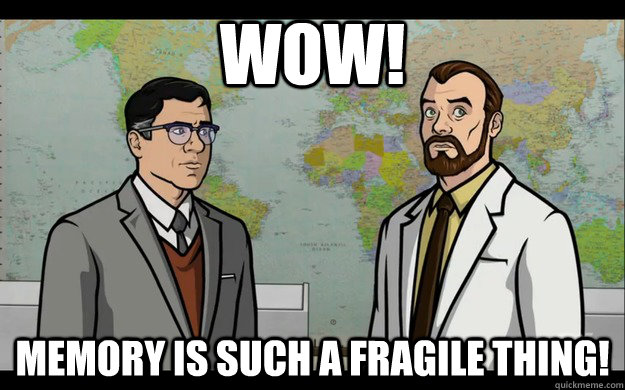 wow memory is such a fragile thing - Archer s01e04