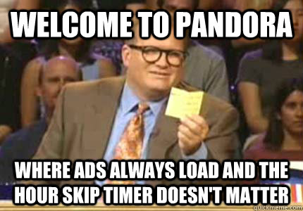welcome to pandora where ads always load and the hour skip t - Whose Line