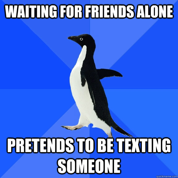 waiting for friends alone pretends to be texting someone - Socially Awkward Penguin
