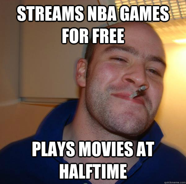 streams nba games for free plays movies at halftime - Good Guy Greg