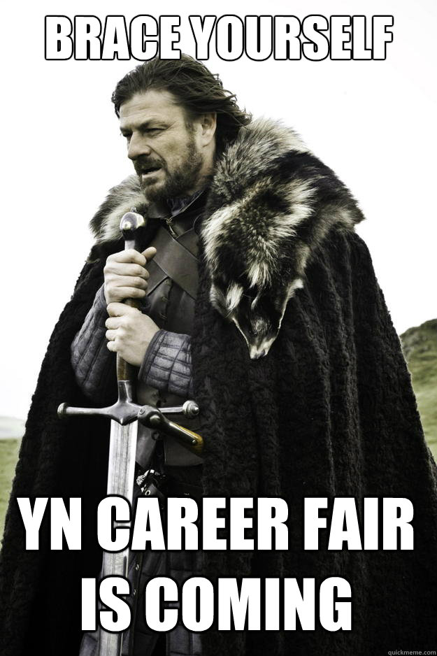 brace yourself yn career fair is coming - Winter is coming