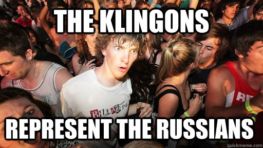 the klingons represent the russians  - Sudden Clarity Clarence