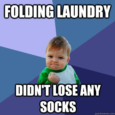 folding laundry didnt lose any socks - Success Kid