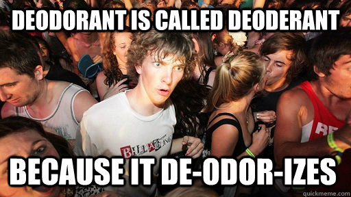 deodorant is called deoderant because it deodorizes - Sudden Clarity Clarence