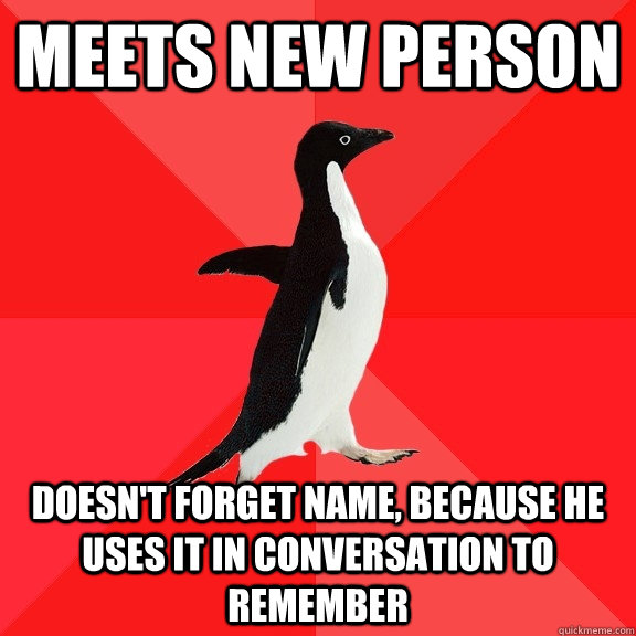 meets new person doesnt forget name because he uses it in  - Socially Awesome Penguin