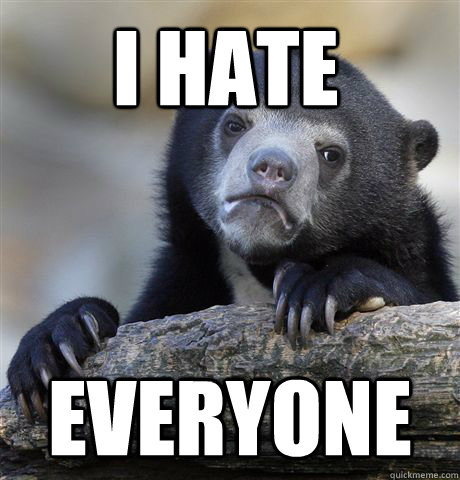 i hate everyone - Confession Bear