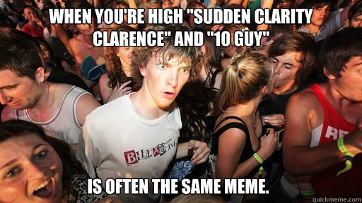 when youre high sudden clarity clarence and 10 guy is o - Sudden Clarity Clarence