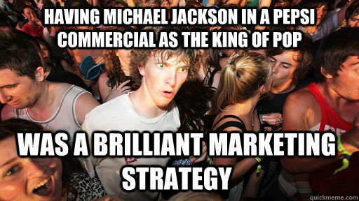 having michael jackson in a pepsi commercial as the king of  - Sudden Clarity Clarence
