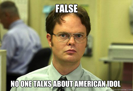 false no one talks about american idol - Dwight