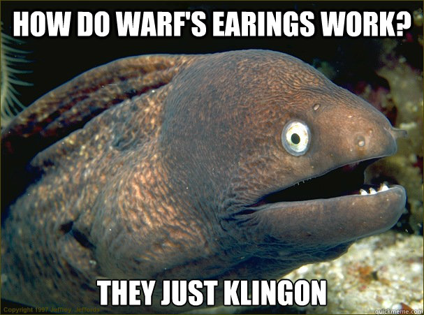 how do warfs earings work they just klingon  - Bad Joke Eel