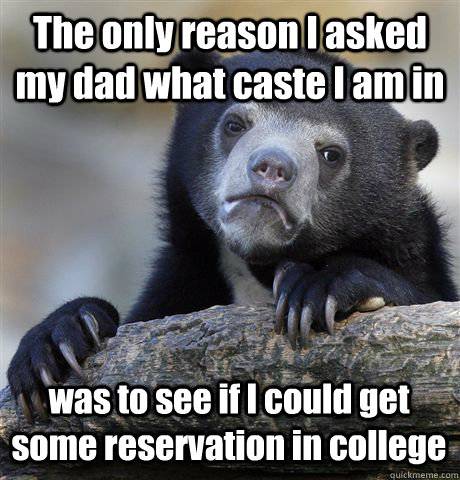 the only reason i asked my dad what caste i am in was to see - Confession Bear