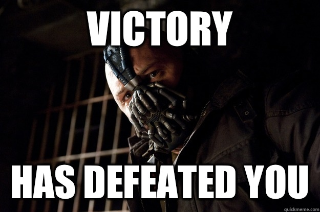 VICTORY HAS DEFEATED YOU - Angry Bane
