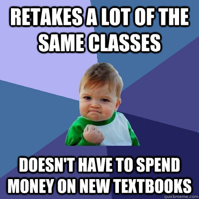 retakes a lot of the same classes doesnt have to spend mone - Success Kid