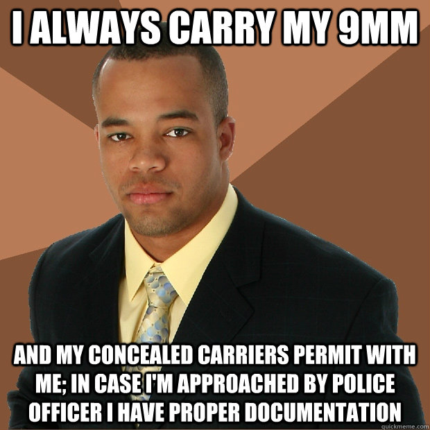 i always carry my 9mm and my concealed carriers permit with - Successful Black Man
