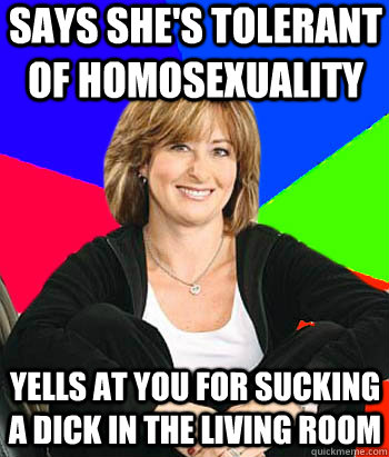 says shes tolerant of homosexuality yells at you for suckin - Sheltering Suburban Mom