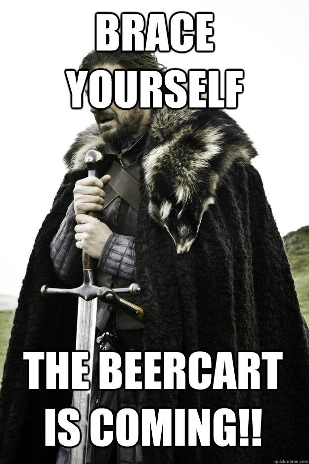 brace yourself the beercart is coming - Winter is coming