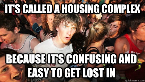 its called a housing complex because its confusing and eas - Sudden Clarity Clarence