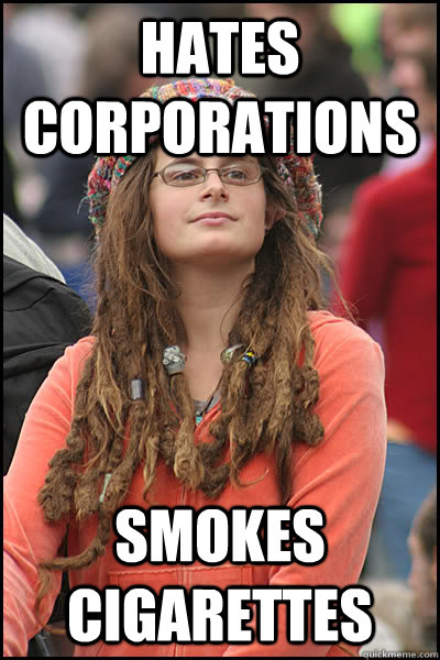 hates corporations smokes cigarettes - College Liberal