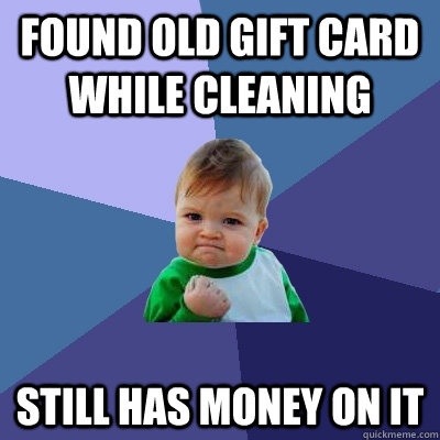 found old gift card while cleaning still has money on it - Success Kid