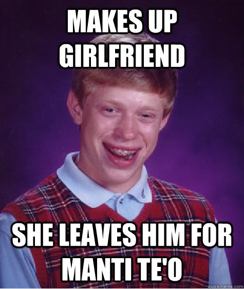 makes up girlfriend she leaves him for manti teo - Bad Luck Brian