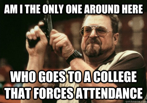 am i the only one around here who goes to a college that for - Am I the only one