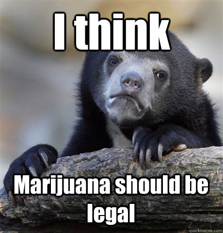 i think marijuana should be legal - Confession Bear