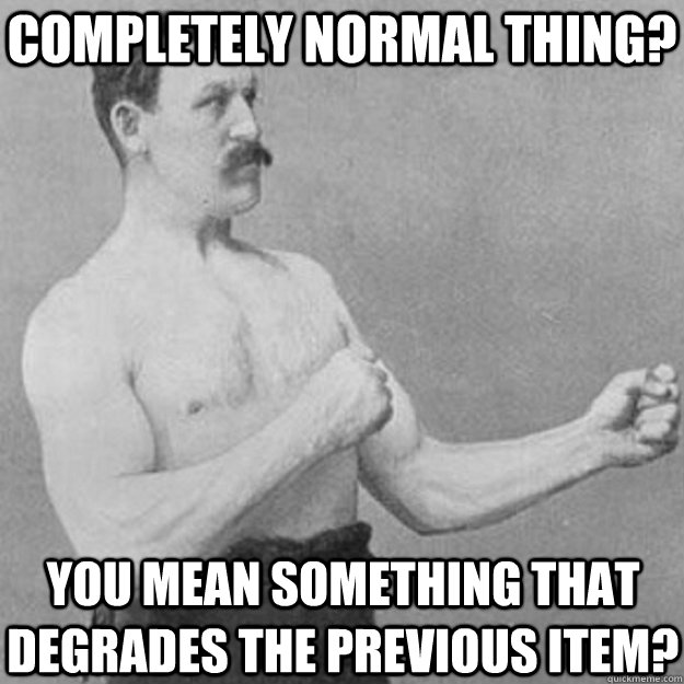 completely normal thing you mean something that degrades th - overly manly man