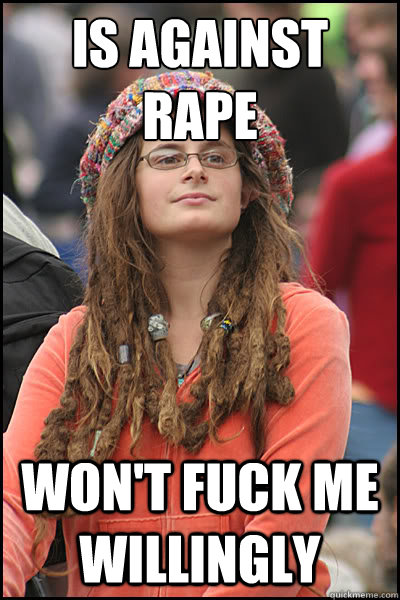 is against rape wont fuck me willingly - College Liberal