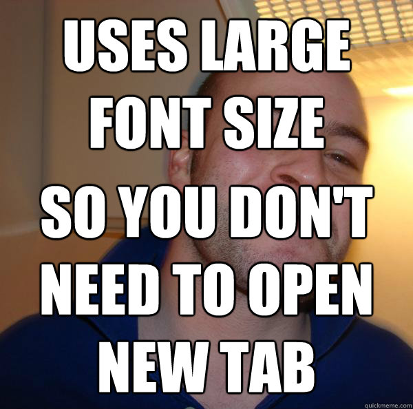 uses large font size so you dont need to open new tab - Good Guy Greg