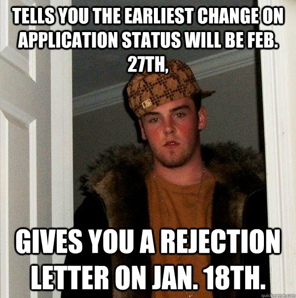 tells you the earliest change on application status will be  - Scumbag Steve