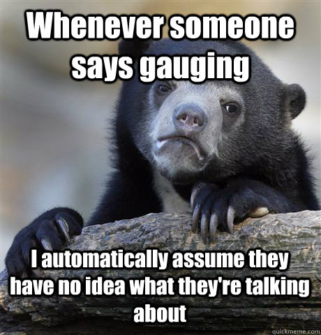 whenever someone says gauging i automatically assume they ha - Confession Bear