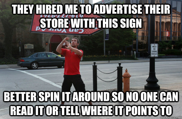they hired me to advertise their store with this sign better - Sign Spinner Logic