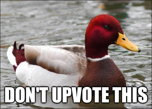 Dont upvote this - Malicious Advice Mallard